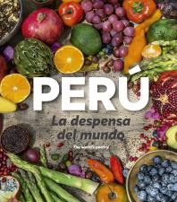 Perú. La despensa del mundo